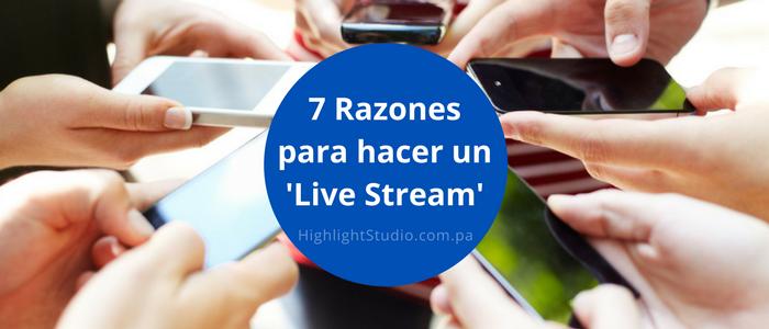 Blog - 7 Razones para hacer Transmisión en Vivo