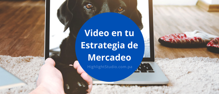 Blog - Video en tu Estrategia de Mercadeo